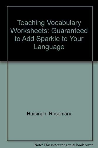 Teaching Vocabulary Worksheets: Guaranteed to Add Sparkle to Your Language: Huisingh, Rosemary