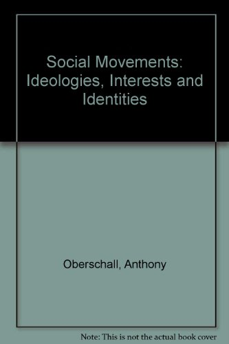 Social Movements: Ideologies, Interests, and Identities: Oberschall, Anthony