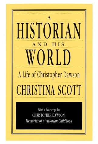 A Historian and His World: A Life of Christopher Dawson (Hardback): Christina Scott