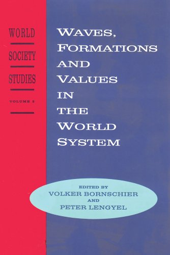 Waves, Formations and Values in the World System: World Society Studies: VOL 2: Peter Lengyel (...