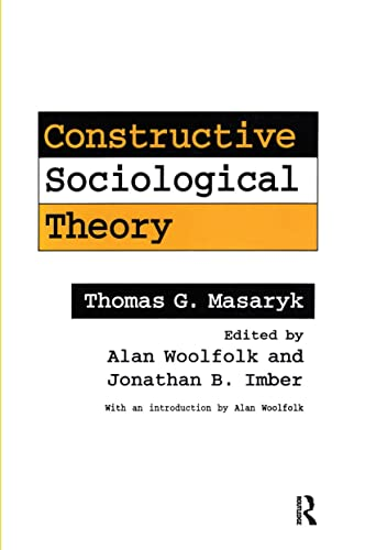 9781560001645: Constructive Sociological Theory: Forgotten Legacy of Thomas G. Masaryk (American Politics and Political)