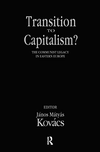 Transition to Capitalism?: The Communist Legacy in Eastern Europe: Janos Kovacs