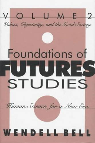 9781560002819: Foundations of Futures Studies: Values, Objectivity, and the Good Society : Human Science for a New Era: 002