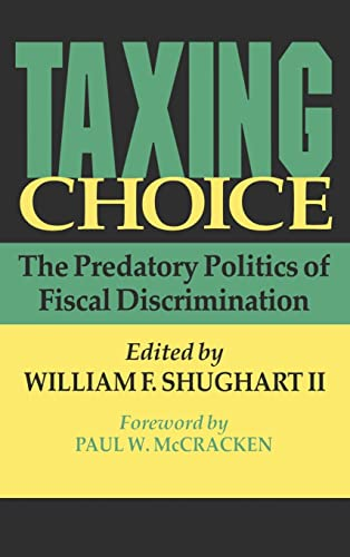 9781560003038: Taxing Choice: The Predatory Politics of Fiscal Discrimination (Independent Studies in Political Economy)