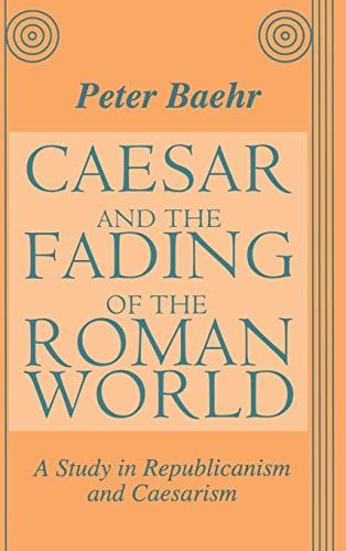 Caesar and the Fading of Roman World: a study in Republicanism and Caesarism