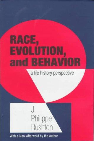 Race, Evolution, and Behavior: A Life History: Rushton, J. Philippe