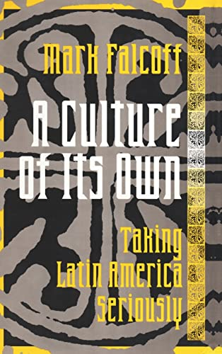 9781560003618: A Culture of Its Own: Taking Latin America Seriously