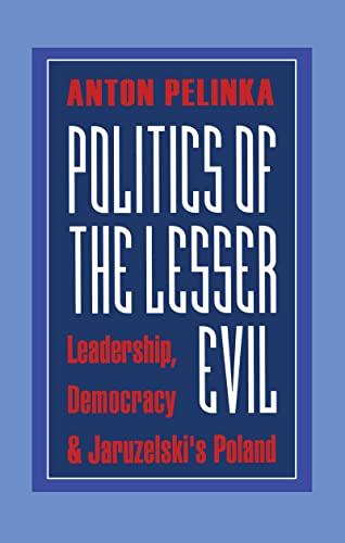 9781560003670: Politics of the Lesser Evil: Leadership, Democracy, and Jaruzelski's Poland