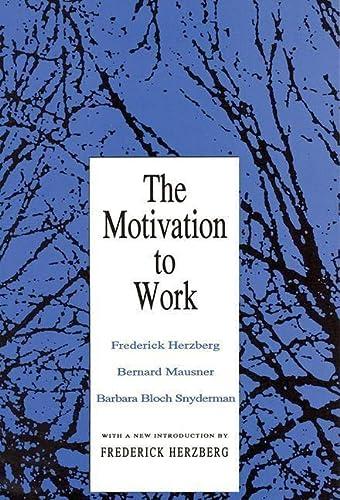 The Motivation to Work: Frederick Herzberg, Bernard Mausner, Barbara Bloch Snyderman