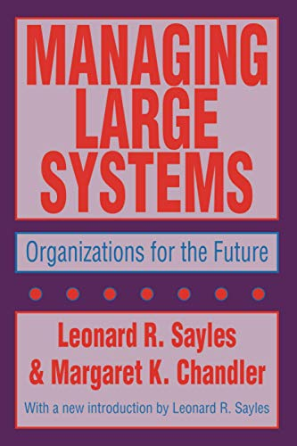 Managing Large Systems: Organiations for the Future: Leonard R. Sayles,