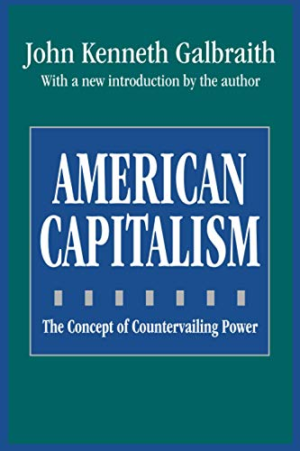 American Capitalism: The Concept of Countervailing Power: Galbraith, John Kenneth;