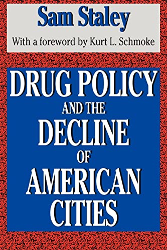 Drug Policy and the Decline of American Cities: Sam Staley; Foreword-Kurt L. Schmoke