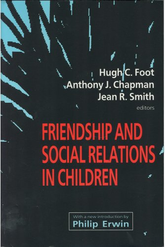 Friendship and Social Relations in Children: Foot, Hugh C. ; Chapman, Anthony J. & Smith Jean R. (...