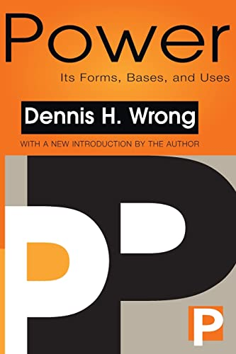 Power: Its Forms, Bases, and Uses: Wrong, Dennis H