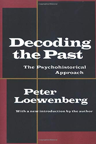 Decoding the Past: The Psychohistorical Approach: Loewenberg, Peter