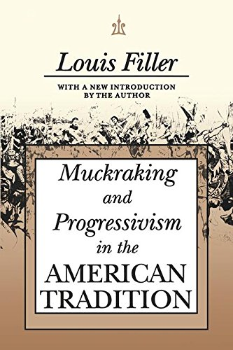 Muckraking and Progressivism in the American Tradition: Filler, Louis