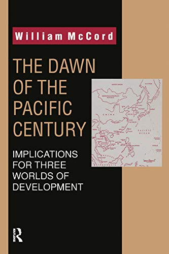 The Dawn of the Pacific Century: Implications for Three Worlds of Development: McCord, William