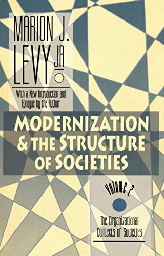 Modernization and the Structure of Societies: The: Marion Levy, Jr.