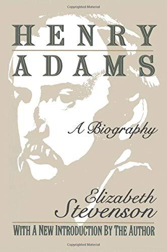 Henry Adams: A Biography: Stevenson, Elizabeth