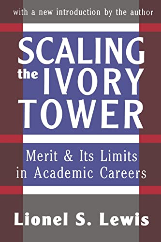 Scaling the Ivory Tower: Merit and Its Limits in Academic Careers (Foundations of Higher Education)...