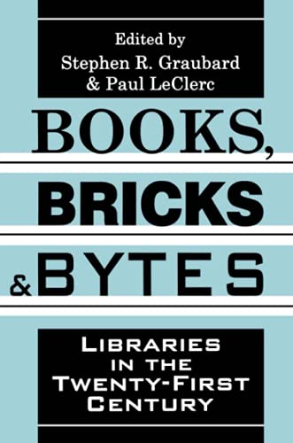 Books, Bricks & Bytes: Libraries in the Twenty-First Century: Graubard, Stephen R.; LeClerc, ...