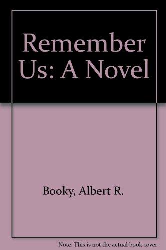 Remember Us: A Novel: Booky, Albert R.