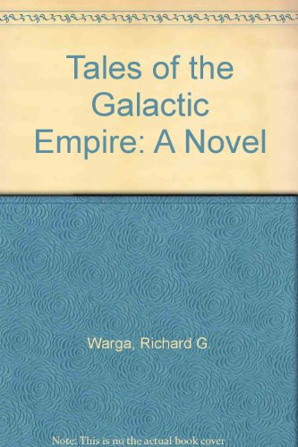 Tales of the Galactic Empire: A Novel: Warga, Richard G.