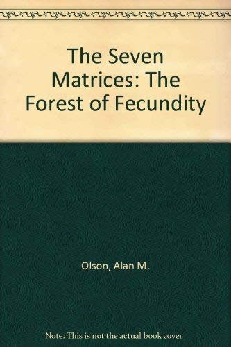 The Seven Matrices: The Forest of Fecundity: Olson, Alan M.
