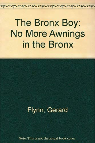 The Bronx Boy: No More Awnings in the Bronx: Flynn, Gerard