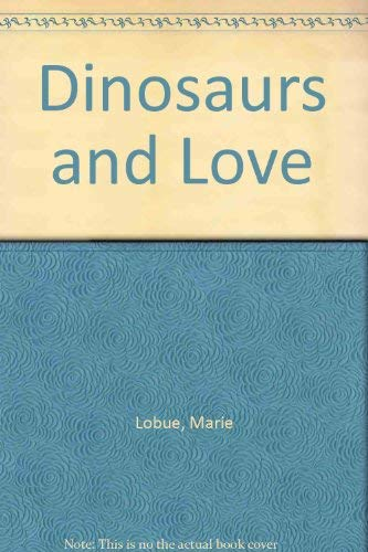 Dinosaurs and Love: Lobue, Marie