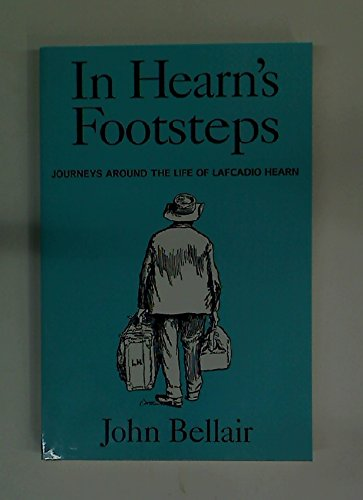In Hearn's Footsteps. Journeys around the Life: John Bellair