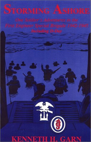 Storming Ashore: One Soldier's Adventures in the First Engineer Special Brigade 1942-1945 ...