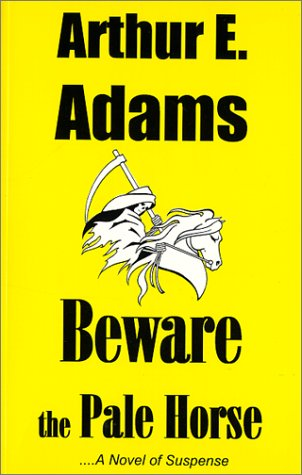 Beware the Pale Horse: Adams, Arthur E.