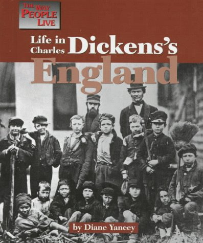 Life in Charles Dickens's England (Way People Live): Yancey, Diane