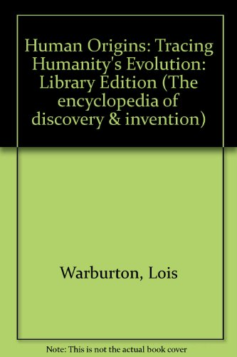 Human Origins: Tracing Humanity's Evolution (The Encyclopedia of Discovery and Invention): ...