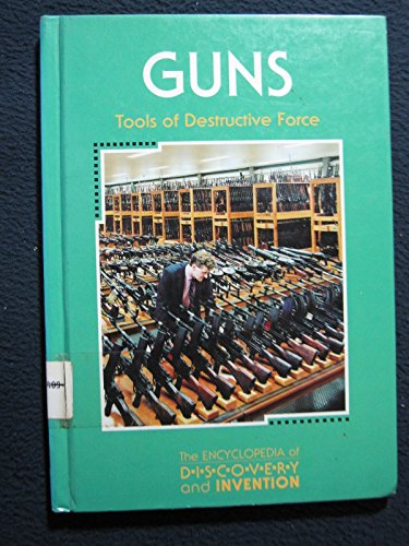 9781560062288: Guns: Tools of Destructive Force (The Encyclopedia of Discovery and Invention)