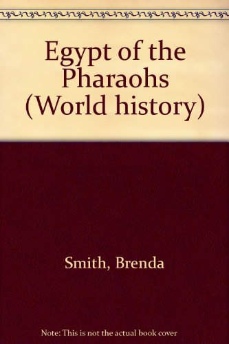 Egypt of the Pharaohs (World History Series): Brenda Smith