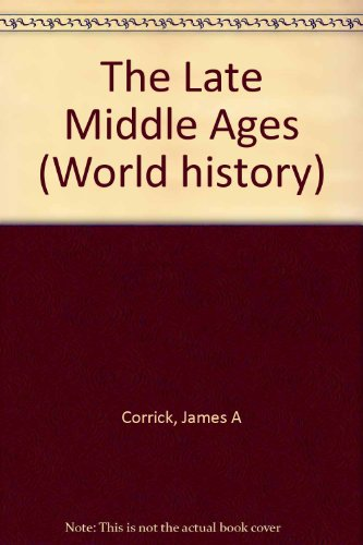 The Late Middle Ages (World History Series): Corrick, James A.