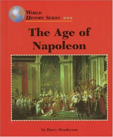 The Age of Napoleon (World History Series): Harry Henderson