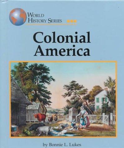 Colonial America (World History Series): Lukes, Bonnie L.