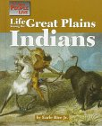 Life Among the Great Plains Indians (The: Earle Rice