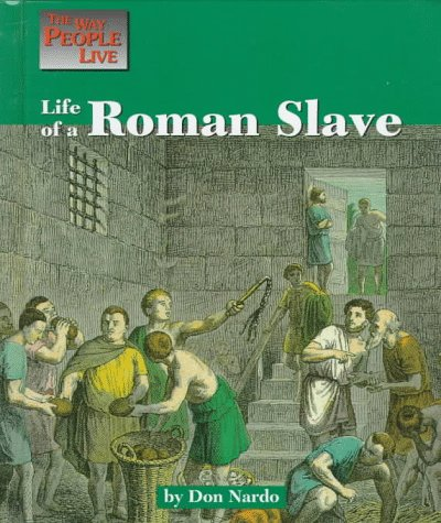 Life of a Roman Slave (Way People Live) (1560063882) by Don Nardo