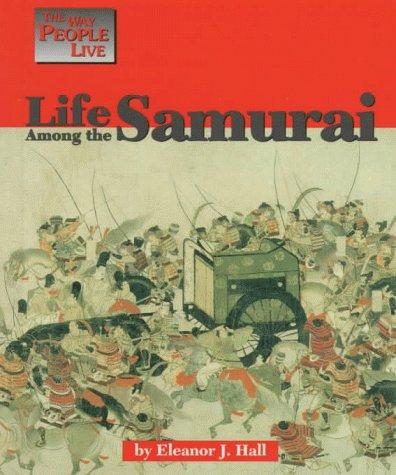 Way People Live: Life Among Samurai: Hall, Eleanor J.