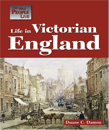 Life in Victorian England (Way People Live): Duane Damon