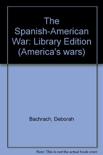 The Spanish-American War (America's Wars) (1560064056) by Deborah Bachrach
