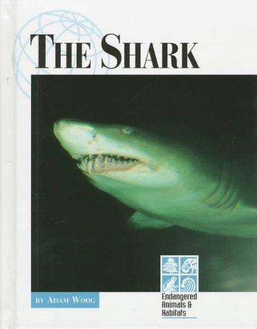 The Shark (Endangered Animals & Habitats (Greenhaven)): Woog, Adam
