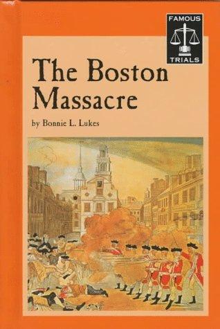 Famous Trials - The Boston Massacre: Lukes, Bonnie L.