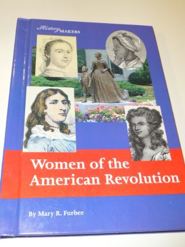 Women of the American Revolution (History Makers: Furbee, Mary R.