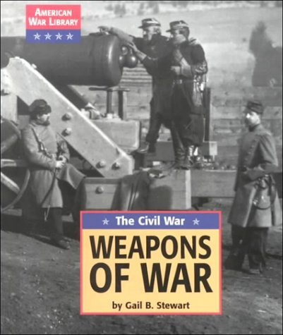 Weapons of War: The Civil War (American: Gail B. Stewart
