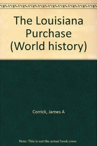 The Louisiana Purchase (World History Series): James Corrick